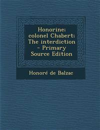 Honorine; colonel Chabert; The interdiction  - Primary Source Edition