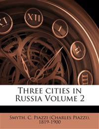 Three cities in Russia Volume 2