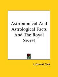Astronomical and Astrological Facts and the Royal Secret