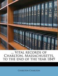 ... Vital records of Charlton, Massachusetts, to the end of the year 1849