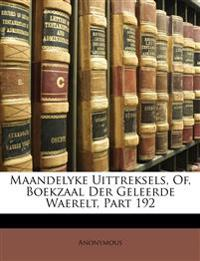 Maandelyke Uittreksels, Of, Boekzaal Der Geleerde Waerelt, Part 192
