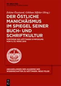 Der Östliche Manichäismus Im Spiegel Seiner Buch- Und Schriftkultur: Vorträge Des Göttinger Symposiums Vom 11./12. März 2015