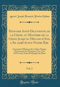 Histoire Anté-Diluvienne de la Chine, ou Histoire de la Chine Jusqu'au Déluge d'Ayo, l'An 2298 Avant Notre Ère, Vol. 2