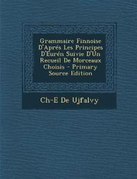 Grammaire Finnoise D'Apres Les Principes D'Euren Suivie D'Un Recueil de Morceaux Choisis - Primary Source Edition