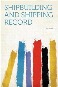 Shipbuilding and Shipping Record Volume 6