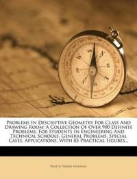 Problems In Descriptive Geometry For Class And Drawing Room: A Collection Of Over 900 Definite Problems, For Students In Engineering And Technical Sch