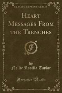 Heart Messages from the Trenches (Classic Reprint)