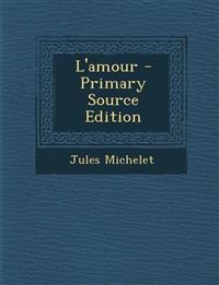 L'amour - Primary Source Edition