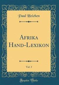 Afrika Hand-Lexikon, Vol. 3 (Classic Reprint)