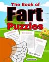 The Book of Fart Puzzles: Featuring Funny Word Search Puzzles, Cryptograms, Crosswords, Riddles, Mazes, Activities and More!