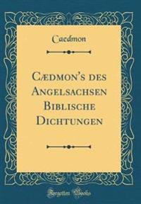 Cædmon's des Angelsachsen Biblische Dichtungen (Classic Reprint)