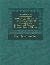 Manual of Microscopical Technology for Use in the Investigations of Medicine and Pathological Anatomy