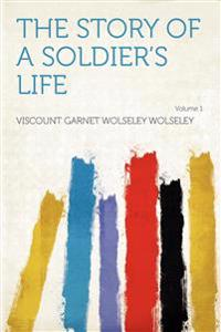The Story of a Soldier's Life Volume 1