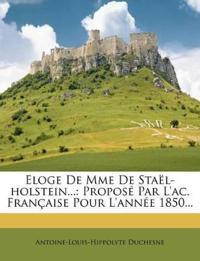 Eloge De Mme De Staël-holstein...: Proposé Par L'ac. Française Pour L'année 1850...