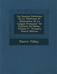 """Les Sources Italiennes De La """"Deffense Et Illustration De La Langue Françoise"""" De Joachim Du Bellay, Volume 9"""