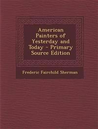 American Painters of Yesterday and Today - Primary Source Edition