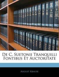 De C. Suetonii Tranquilli Fontibus Et Auctoritate