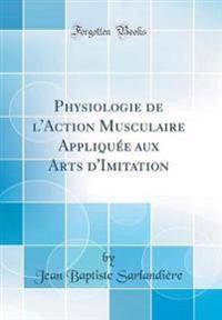 Physiologie de l'Action Musculaire Appliquée aux Arts d'Imitation (Classic Reprint)
