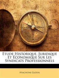 Étude Historique, Juridique Et Économique Sur Les Syndicats Professionnels