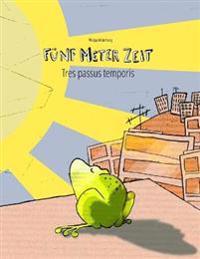 Funf Meter Zeit/Tres Passus Temporis: Deutsch-Latein: Mehrsprachiges Bilderbuch. Zweisprachiges Bilderbuch Zum Vorlesen Fur Kinder AB 3-6 Jahren (Mult