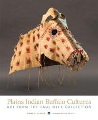 Plains Indian Buffalo Cultures: Art from the Paul Dyck Collection