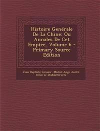 Histoire Generale de La Chine: Ou Annales de CET Empire, Volume 6