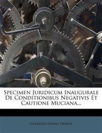 Specimen Juridicum Inaugurale De Conditionibus Negativis Et Cautione Muciana...