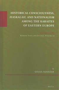 Historical Consciousness, Haskalah, and Nationalism Among the Karaites of Eastern Europe: Karaite Texts and Studies, Volume 10