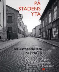 På stadens yta : om historiseringen av Haga
