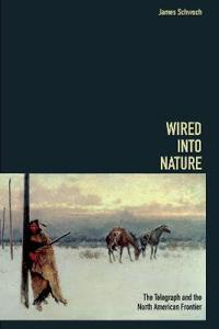 Wired Into Nature: The Telegraph and the North American Frontier