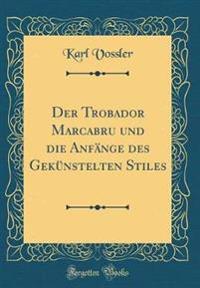 Der Trobador Marcabru Und Die Anfänge Des Gekünstelten Stiles (Classic Reprint)