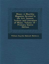 Music: A Monthly Magazine Devoted to the Art, Science, Technic and Literature of Music, Volume 19