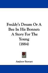 Freddy's Dream or a Bee in His Bonnet