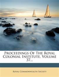 Proceedings Of The Royal Colonial Institute, Volume 37...