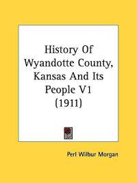 History of Wyandotte County, Kansas and Its People