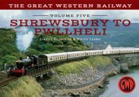 Great Western Railway Volume Five Shrewsbury to Pwllheli