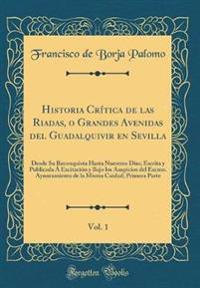 Historia Crítica de las Riadas, o Grandes Avenidas del Guadalquivir en Sevilla, Vol. 1
