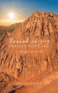 Isaiah 26: 3-4 Perfect Peace XIII: 1 Kings 19:1-18