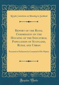 Report of the Royal Commission on the Housing of the Industrial Population of Scotland, Rural and Urban