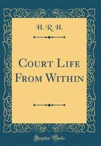 Court Life From Within (Classic Reprint)