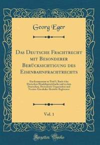 Das Deutsche Frachtrecht mit Besonderer Berücksichtigung des Eisenbahnfrachtrechts, Vol. 1