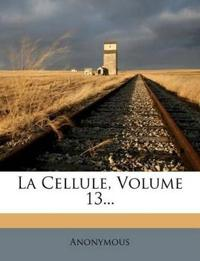 La Cellule, Volume 13...