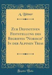 """Zur Definitiven Feststellung Des Begriffes """"Norisch"""" in Der Alpinen Trias (Classic Reprint)"""
