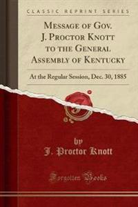 Message of Gov. J. Proctor Knott to the General Assembly of Kentucky