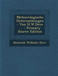 Meteorologische Untersuchungen: Von H.W.Dove ... - Primary Source Edition