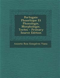 Portugais: Phonetique Et Phonologie, Morphologie, Textes - Primary Source Edition