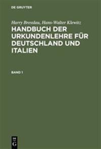 Harry Bresslau; Hans-Walter Klewitz: Handbuch Der Urkundenlehre F�r Deutschland Und Italien. Band 1