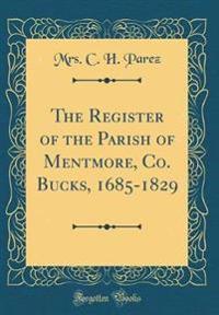 The Register of the Parish of Mentmore, Co. Bucks, 1685-1829 (Classic Reprint)