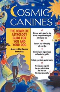 Cosmic Canines: The Complete Astrology Guide for You and Your Dog
