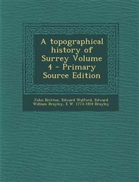 A topographical history of Surrey Volume 4 - Primary Source Edition